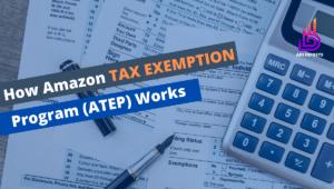How Amazon TAX Exemption Program (ATEP) Works